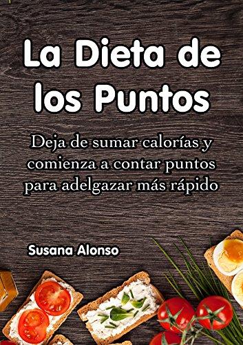 La Dieta de los Puntos: Deja de sumar calorías y comienza a contar puntos para adelgazar más rápido
