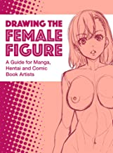 Drawing the Female Figure: A Guide for Manga, Hentai and Comic Book Artists
