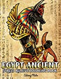 Egypt Ancient Stress Relieve Coloring Book: An Adult Coloring Book With Egyptian Gods, Mythology, Pharaohs, Hieroglyphics and Many More For Relaxations!