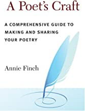 A Poet's Craft: A Complete Guide to Making and Sharing Your Poetry: A Comprehensive Guide to Making and Sharing Your Poetry