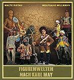 Figurenwelten nach Karl May: Spiel- und Sammelfiguren aus Zinn, Masse und Kunststoff von Malte Ristau (17. August 2015) Gebundene Ausgabe -
