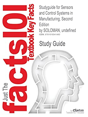 Studyguide for Sensors and Control Systems in Manufacturing, Second Edition by Soloman, Undefined, ISBN 9780071605724 (Cram101 Textbook Reviews)