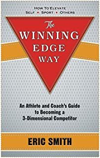 The Winning Edge Way: An Athlete and Coach's Guide to Becoming a 3-Dimensional Competitor
