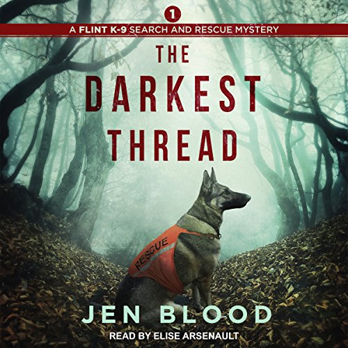 The Darkest Thread: Flint K-9 Search & Rescue Mysteries Series, Book 1