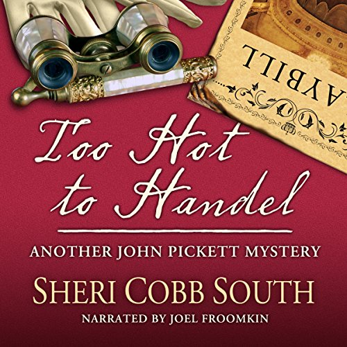 Too Hot to Handel     Another John Pickett Mystery              By:                                                                                                                                 Sheri Cobb South                               Narrated by:                                                                                                                                 Joel Froomkin                      Length: 7 hrs and 30 mins     201 ratings     Overall 4.8