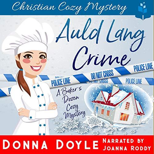 Auld Lang Crime: A Baker's Dozen Cozy Mystery, Book 10