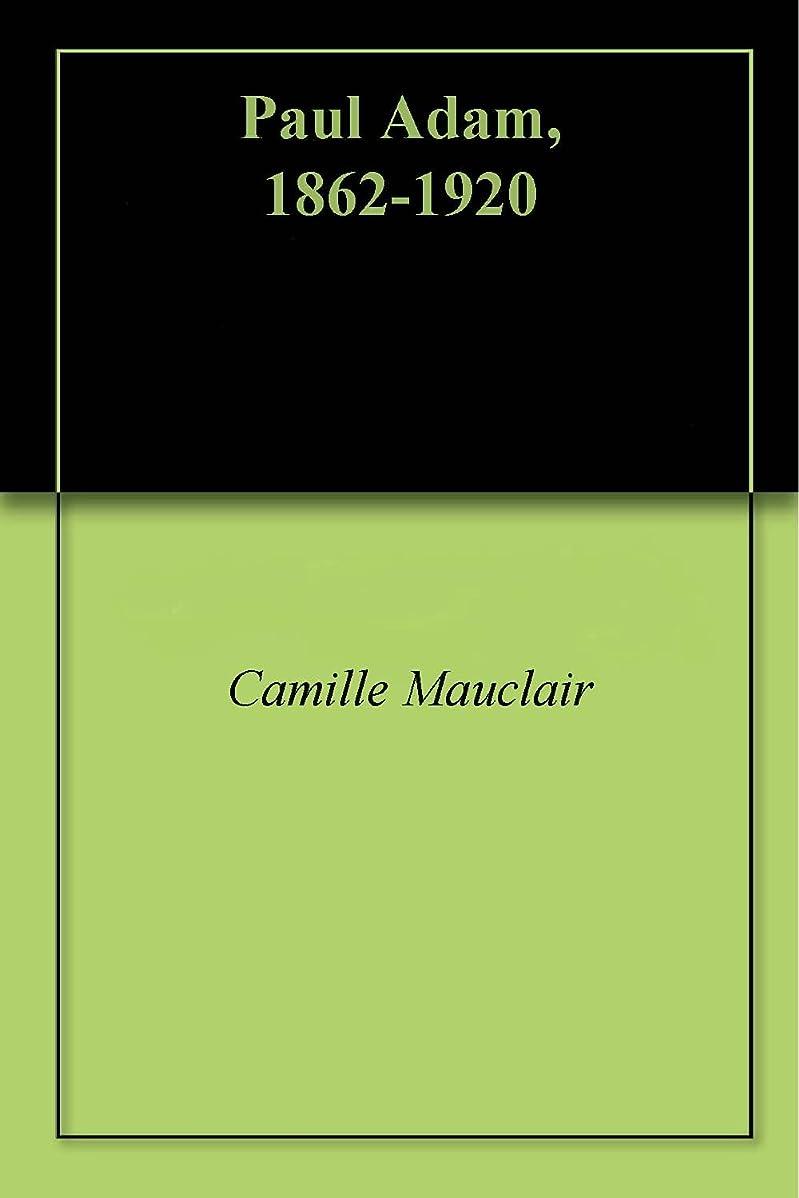 本土マイナー蒸発するPaul Adam, 1862-1920 (French Edition)