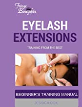 Eyelash Extensions Training With The Best: Beginner's Training Manual with FringeBeneyefits