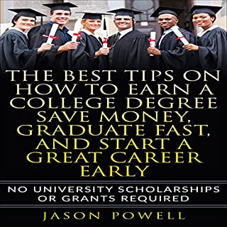 The Best Tips on How to Earn a College Degree, Save Money, Graduate Fast, and Start a Great Career Early audiobook cover art
