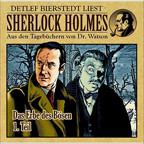 Das Erbe des Bösen, Teil 1     Sherlock Holmes - Aus den Tagebüchern von Dr. Watson              Autor:                                                                                                                                 Gunter Arentzen                               Sprecher:                                                                                                                                 Detlef Bierstedt                      Spieldauer: 42 Min.     Noch nicht bewertet     Gesamt 0,0