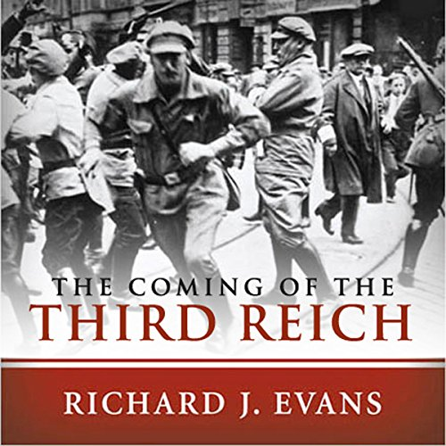 The Coming of the Third Reich                   By:                                                                                                                                 Richard J. Evans                               Narrated by:                                                                                                                                 Sean Pratt                      Length: 21 hrs and 11 mins     19 ratings     Overall 4.8