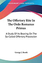 The Offertory Rite In The Ordo Romanus Primus: A Study Of Its Bearing On The So-Called Offertory Procession