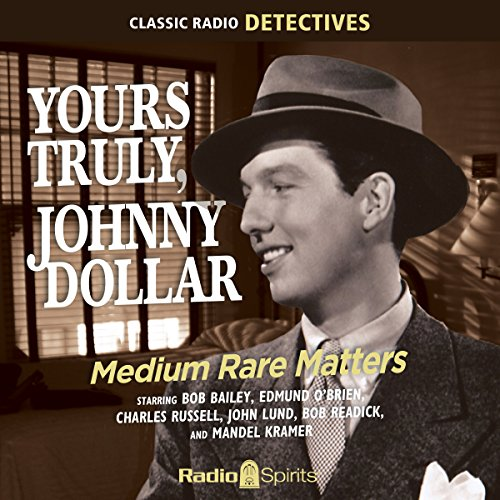 Yours Truly, Johnny Dollar: Medium Rate Matters audiobook cover art