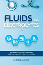 Best Fluids and Electrolytes: A Fast and Easy Way to Understand Acid-Base Balance without Memorization Review