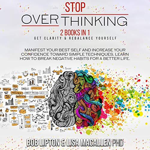 Listen Stop Overthinking: 2 Books in 1: Get Clarity & Rebalance Yourself. Manifest Your Best Self and Incre audio book