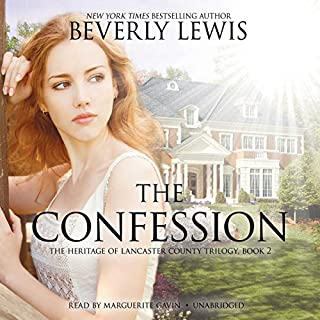 The Confession     The Heritage of Lancaster County, Book 2              By:                                                                                                                                 Beverly Lewis                               Narrated by:                                                                                                                                 Marguerite Gavin                      Length: 7 hrs and 13 mins     199 ratings     Overall 4.5
