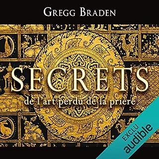 Secrets de l'art perdu de la prière                   De :                                                                                                                                 Gregg Braden                               Lu par :                                                                                                                                 René Gagnon                      Durée : 2 h et 28 min     69 notations     Global 4,6