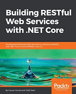 Building RESTful Web Services with .NET Core: Developing Distributed Web Services to improve scalability with .NET Core 2.0 and ASP.NET Core 2.0