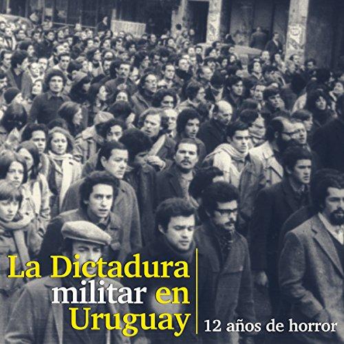La Dictadura militar en Uruguay: 12 años de horror [The Military Dictatorship in Uruguay: 12 Years of Horror] copertina