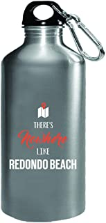 There's Nowhere Like Redondo Beach Cool Gift - Water Bottle