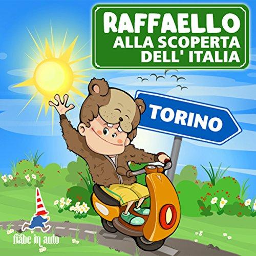 Raffaello alla scoperta dell'Italia - Torino. Un viaggio in mongolfiera su Torino  Audiolibri