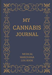 MY CANNABIS JOURNAL: A Medical Cannabis Therapy Logbook, for keeping track of different strains, their effects, and symptoms relieved.