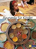 Ayurveda für Kinder: Vorsorge, Heilkunde, Ernährung