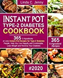 Instant Pot Type-2 Diabetes Cookbook: 365 5-Ingredient or Less Instant Pot Recipes for Type-2 Diabetes People, Help You Live Happily and Comfortable