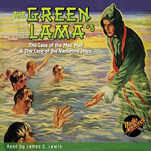 The Green Lama #5: The Case of the Mad Maji & The Case of the Vanishing Ships audiobook cover art