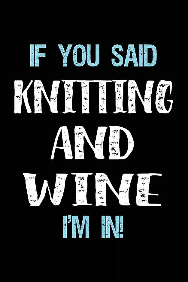 違反ブッシュ帰るIf You Said Knitting And Wine I'm In: Blank Lined Notebook Journal