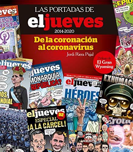 Las portadas de El Jueves (2014-2020). De la coronación al coronavirus (OTROS NO FICCIÓN)