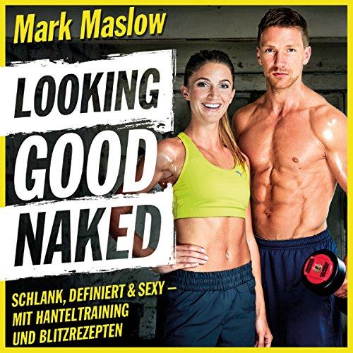Looking good naked     Schlank, definiert & sexy - mit Hanteltraining und Blitzrezepten              Autor:                                                                                                                                 Mark Maslow                               Sprecher:                                                                                                                                 Alex Turrek,                                                                                        Mark Maslow                      Spieldauer: 4 Std. und 58 Min.     95 Bewertungen     Gesamt 4,5