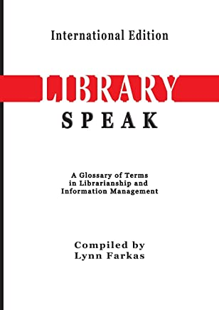 LibrarySpeak A glossary of terms in librarianship and information management    (International Edition)