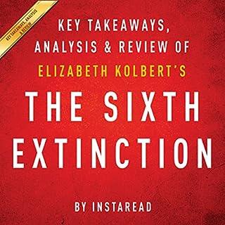 The Sixth Extinction, by Elizabeth Kolbert: Key Takeaways, Analysis, & Review                   Autor:                                                                                                                                 Instaread                               Sprecher:                                                                                                                                 Michael Gilboe                      Spieldauer: 25 Min.     Noch nicht bewertet     Gesamt 0,0