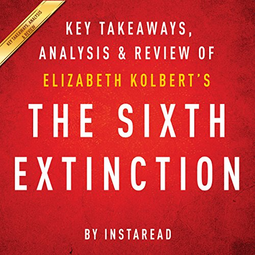 The Sixth Extinction, by Elizabeth Kolbert: Key Takeaways, Analysis, & Review cover art