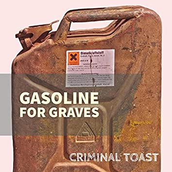 Gasoline for Graves