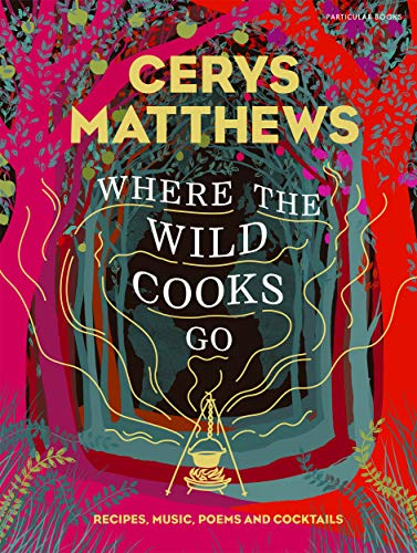 Where the Wild Cooks Go: Recipes, Music, Poetry, Cocktails (English Edition)