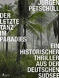 Der letzte Tanz im Paradies: Ein historischer Thriller aus der deutschen Südsee