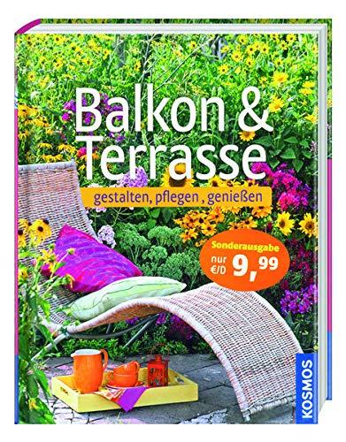 Balkon & Terrasse - gestalten, pflegen,...