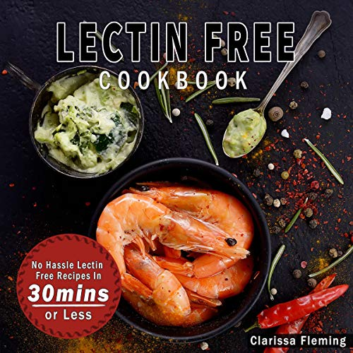 Lectin Free Cookbook: No Hassle Lectin Free Recipes in 30 Minutes or Less audiobook cover art