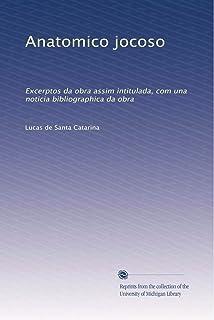 Anatomico jocoso: Excerptos da obra assim intitulada, com una noticia bibliographica da obra (Portuguese Edition)