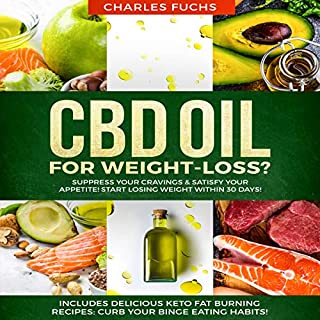 CBD Oil for Weight-Loss? Suppress Your Cravings & Satisfy Your Appetite! Start Losing Weight Within 30 Days!: Includes Delicious Keto Fat Burning Recipes: Curb Your Binge Eating Habits! audiobook cover art