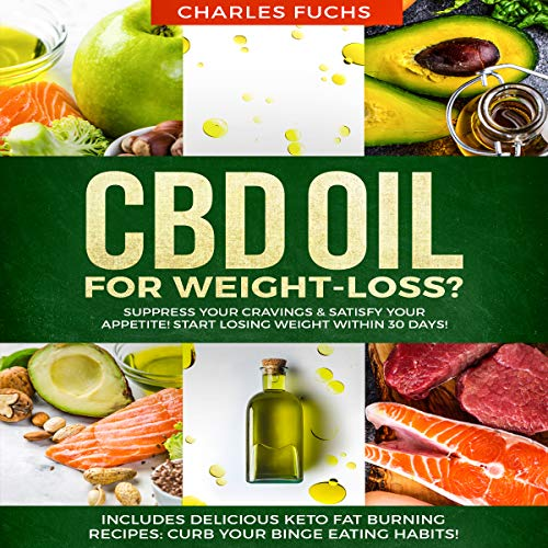 CBD Oil for Weight-Loss? Suppress Your Cravings & Satisfy Your Appetite! Start Losing Weight Within 30 Days!: Includes Delicious Keto Fat Burning Recipes: Curb Your Binge Eating Habits! cover art