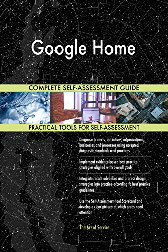 Google Home All-Inclusive Self-Assessment - More than 660 Success Criteria, Instant Visual Insights, Comprehensive Spreadsheet Dashboard, Auto-Prioritized for Quick Results