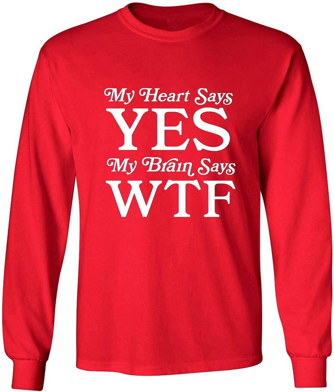 My Heart Says Yes.Brain Says WTF Adult Long Sleeve T-Shirt