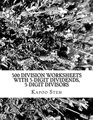500 Division Worksheets with 5-Digit Dividends, 5-Digit Divisors: Math Practice Workbook: Volume 15 (500 Days Math Division Series) from CreateSpace Independent Publishing Platform