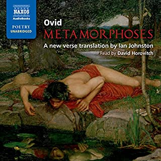 Metamorphoses                   By:                                                                                                                                 Ovid                               Narrated by:                                                                                                                                 David Horovitch                      Length: 17 hrs and 31 mins     71 ratings     Overall 4.4