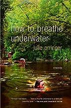 [How to Breathe Underwater] (By: Julie Orringer) [published: April, 2005]