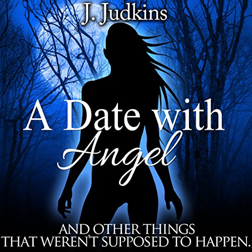 A Date with Angel: And Other Things That Weren't Supposed to Happen audiobook cover art
