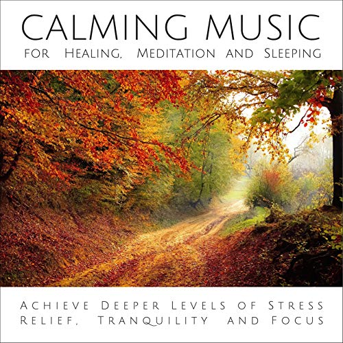 Couverture de Calming Music for Healing, Meditation and Sleeping